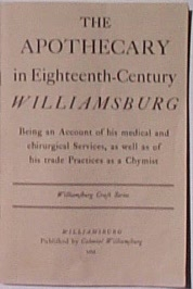 Apothecary in Eighteenth Century Williamsburg (c)1998 Colonial Williamsburg publishers – CLICK for WEBPAGE